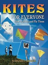 Kites for Everyone : How to Make and Fly Them by Margaret Greger (2006,...