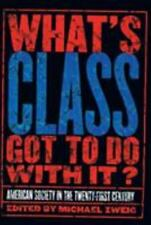 What's Class Got to Do With It?: American Society in the Twenty-First Century