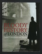 BLOODY HISTORY OF LONDON by John D. Wright (2017 Hardcover)