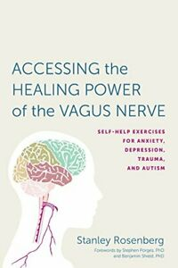 Accessing the Healing Power of the Vagus Nerve: Self-Help Exercises for Anxiety