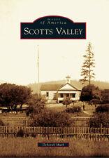 Scotts Valley [Images of America] [CA] [Arcadia Publishing]