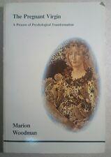 The Pregnant Virgin: A Process Of Psychological Transformation - Woodman - PB