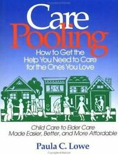 Care Pooling: How to Get the Help You Need to Care for the Ones You Love: By ...