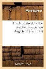 Lombard Street, Ou le Marche Financier en Angleterre by Bagehot-W (2016,...