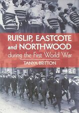 RUISLIP EASTCOTE NORTHWOOD WW1 West London History NEW Local First World War