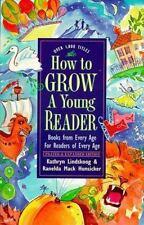 How to Grow a Young Reader: By Lindskoog, Kathryn, Hunsicker, Ranelda Mack
