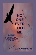 No One Ever Told Me: Poems For People Over Fifty, Haight, Marilyn, Good Book