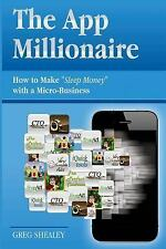 "The App Millionaire: How to Make ""Sleep Money"" with a Micro-Business"