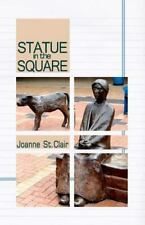 Statue in the Square by Joanne St.Clair (2010, Paperback)