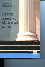Jacques-Guy Petit Une justice de proximité, la justice de paix, 1790-1958