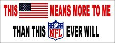 THIS MEANS MORE TO ME THAN THIS EVER WILL  NFL National Football League Boycott