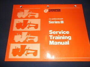 CHAMPION 710 716 726 736 780 SERIES 3 MOTOR GRADER SERVICE TRAINING BOOK MANUAL