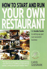 How To Start and Run Your Own Restaurant: An Insider Guide to Setting Up Your Ow