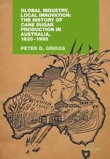Global Industry, Local Innovation: The History of Cane Sugar Production Australi