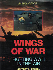 WINGS OF WAR - FIGHTING WWII IN THE AIR - JEFFREY L ETHELL