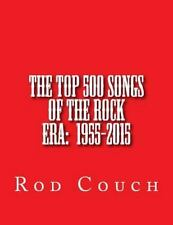 The Top 500 Songs of the Rock Era: 1955-2015 by Rod Couch (2015, Paperback)