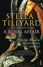 A Royal Affair: George III and his Troublesome Siblings, By Stella Tillyard,in U