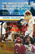The Medic's Guide to Work and Electives Around the World by Mark Wilson (Paperba