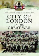 City of London in the Great War 1914-1918 Pen & Sword Stephen Wynn