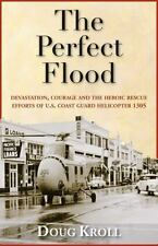 NEW The Perfect Flood: Devastation, Courage and the Heroic Rescue Efforts of U.S