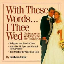 With These Words I Thee Wed : Contemporary Wedding Vows for Today's Couples by B