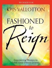 Fashioned to Reign Workbook : Empowering Women to Fulfill Their Divine...