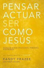 Pensar, Actuar y Ser Como Jesús : Una Nueva Persona en Cristo by Randy Frazee...