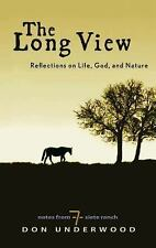 The Long View Reflections on Life, God, & Nature- Don Underwood (2013 Used HB)