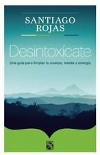 Desintoxicate. Una guia para limpiar tu cuerpo, mente y energia (Spanish Edition