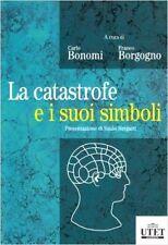 La catastrofe e i suoi simboli. A cura di Carlo Bonomi e Franco Borgogno - UTET
