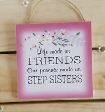Handmade Plaque Sign Gift Present Friends Step Sisters Quote Phrase Floral
