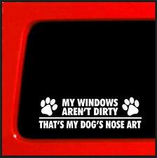 My Windows Aren't Dirty That's my Dog's Nose Art cat Funny die cut sticker paw