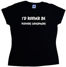 I'd Rather Be Playing Saxophone Ladies T-Shirt