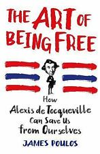 The Art of Being Free: How Alexis de Tocqueville Can Save Us from Ourselves, Pou