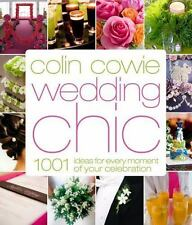 Colin Cowie Wedding Chic: 1,001 Ideas for Every Moment of Your Celebration, Cowi