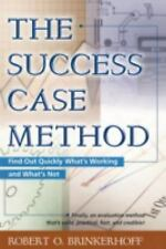 Success Case Method : Find Out Quickly What's Working and What's Not by...