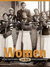 Women on Ice: The Early Years of Women's Hockey in Western Canada-ExLibrary