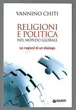 RELIGIONI E POLITICA NEL MONDO GLOBALE LE RAGIONI DI UN DIALOGO (VANNINO CHITI)