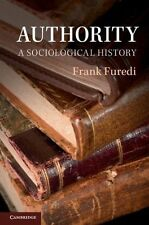 Authority: A Sociological History by Frank Furedi (Paperback, 2013)