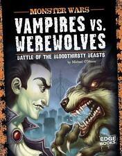 Vampires vs. Werewolves; Battle of the Bloodthirsty Beasts (Edge Books: Monster
