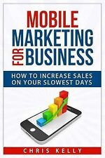 NEW Mobile Marketing for Business: How To Increase Sales On Your Slowest Days