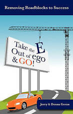 Take the E Out of EGO & GO!: Powerful Secrets to Prosperity, Relationships, Heal