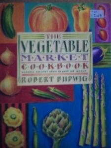 The Vegetable Market Cook Book: Classic Recipes from Around the World,Robert Bu