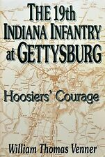 The 19th Indiana Infantry at Gettysburg : Hoosiers' Courage by William Thomas Ve