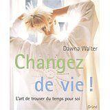 Dawna Walter - Changez de vie ! - 2001 - relié