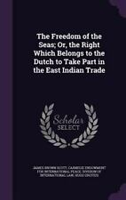 The Freedom of the Seas; or, the Right Which Belongs to the Dutch to Take...