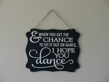 And when you get the chance I hope you dance hanging sign plaque quote gift