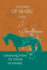 The Power of Arabic Logic: Learning How to Think in Arabic (Paperback or Softbac