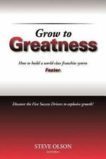 Grow to Greatness : How to Build a World-Class Franchise System Faster by...