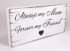 Shabby Chic Plaque Always My Mum Mother birthday gift Vintage Sign Distressed